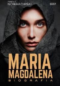 Maria Magdalena. Biografia - Paweł F. Nowakowski