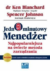 Jednominutowy menedżer. Najpopularniejsza na świecie metoda zarządzania - Ken Blanchard, Spencer Johnson