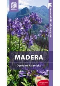 Madera. Ogród na Atlantyku. Przewodnik rekreacyjny. Wydanie 1 - Joanna Mazur