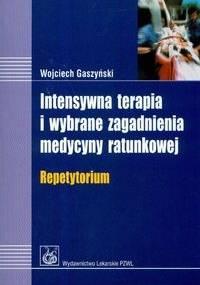 Intensywna terapia i wybrane zagadnienia medycyny ratunkowej repetytorium - Wojciech Gaszyński
