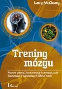 Trening mózgu. Popraw pamięć, koncentrację i samopoczucie korzystając z najnowszych odkryć nauki - Larry McCleary
