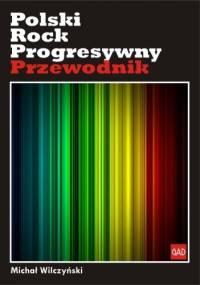 Polski rock progresywny. Przewodnik - Michał Wilczyński