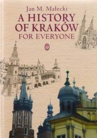 A history of Kraków for everyone - Jan M. Małecki