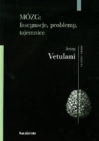 Mózg: fascynacje, problemy, tajemnice - Jerzy Vetulani