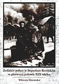Zesłańcy polscy w Imperium Rosyjskim w pierwszej połowie XIX - Wiktoria Śliwowska