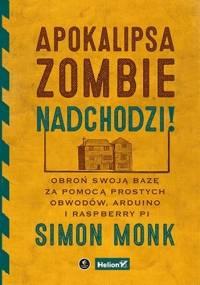 Apokalipsa zombie nadchodzi! Obroń swoją bazę za pomocą prostych obwodów, Arduino i Raspberry Pi - Simon Monk