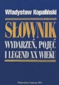 Słownik wydarzeń, pojęć i legend XX wieku - Władysław Kopaliński