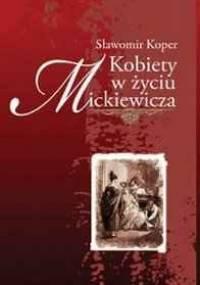 Kobiety w życiu Mickiewicza - Sławomir Koper