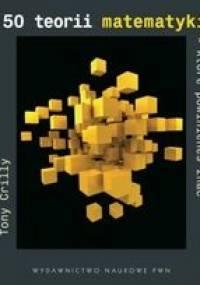 50 teorii matematyki, które powinieneś znać - Tony Crilly