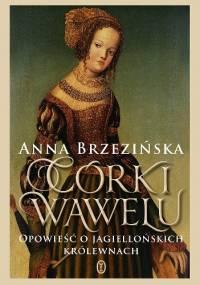 Córki Wawelu. Opowieść o jagiellońskich królewnach - Anna Brzezińska