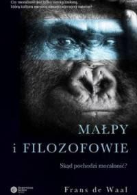 Małpy i filozofowie. Skąd pochodzi moralność? - Frans de Waal