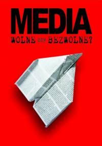 Media wolne czy bezwolne? - praca zbiorowa