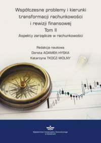 Współczesne problemy i kierunki transformacji rachunkowości i rewizji finansowej. Tom 2 - Adamek-Hyska Dorota, Tkocz-Wolny Katarzyna