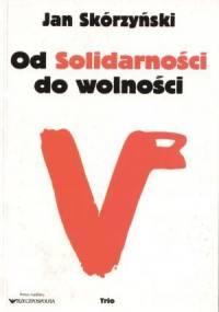 Jan Skórzyński - Od solidarności do wolności [audiobook pl]