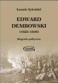 Edward Dembowski (1822-1846). Biografia polityczna - Leszek Sykulski