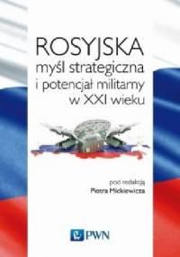 Rosyjska myśl strategiczna i potencjał militarny w XXI w.
