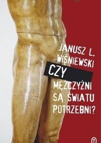 Czy mężczyźni są światu potrzebni? - Janusz Leon Wiśniewski