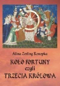 Koło fortuny, czyli trzecia królowa - Alina Zerling-Konopka
