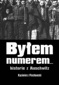 Byłem numerem... historie z Auschwitz - Kazimierz Piechowski