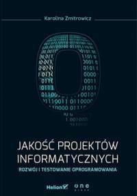 Jakość projektów informatycznych. Rozwój i testowanie oprogramowania - Karolina Zmitrowicz