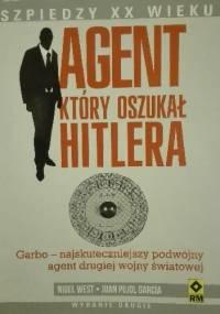 Agent który oszukał Hitlera. Garbo - najskuteczniejszy podwójny agent drugiej wojny światowej - Nigel West