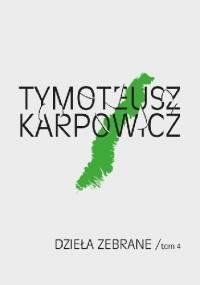 Dzieła zebrane, tom 4 - Tymoteusz Karpowicz