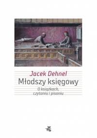 Młodszy księgowy. O książkach, czytaniu i pisaniu - Jacek Dehnel
