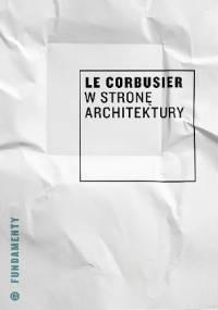 W stronę architektury - Le Corbusier