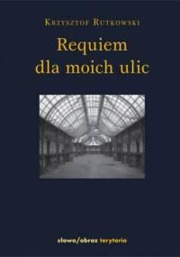Requiem dla moich ulic - Krzysztof Rutkowski