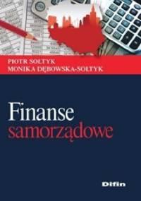 Finanse samorządowe - Piotr Sołtyk, Monika Dębowska-Sołtyk