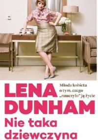 """Nie taka dziewczyna. Młoda kobieta o tym, czego """"nauczyło"""" ją życie - Lena Dunham"""