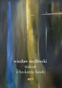Traktat o łuskaniu fasoli - Wiesław Myśliwski