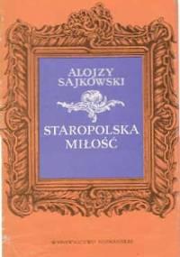 Staropolska miłość z dawnych listów i pamiętników - Alojzy Sajkowski