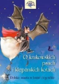 O krakowskich psach i kleparskich kotach. Polskie miasta w baśni i legendzie - Barbara Tylicka, Aneta Krella-Moch