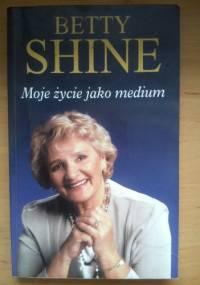 Moje życie jako medium - Betty Shine