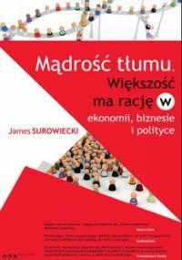 Mądrość tłumu. Większość ma rację w ekonomii, biznesie i polityce - James Surowiecki
