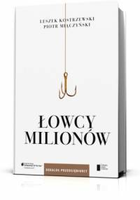 Łowcy milionów. Dekalog przedsiębiorcy - Leszek Kostrzewski, Piotr Miączyński