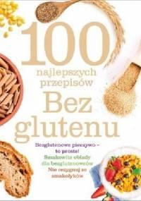 100 najlepszych przepisów. Bez glutenu - praca zbiorowa