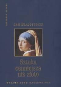 Sztuka cenniejsza niż złoto - Jan Białostocki