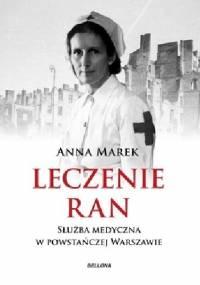 Leczenie ran. Służba medyczna w powstańczej Warszawie - Anna Marek