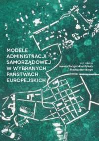 Modele administracji samorządowej w wybranych państwach europejskich - Joanna Podgórska-Rykała, Borski Maciej