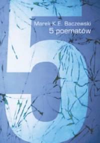 5 poematów - Marek K. E. Baczewski