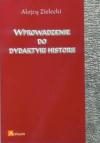 Wprowadzenie do dydaktyki historii - Zielecki Alojzy
