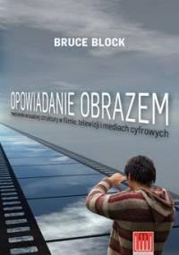 Opowiadanie obrazem. Tworzenie wizualnej struktury w filmie, telewizji i mediach cyfrowych - Bruce Block