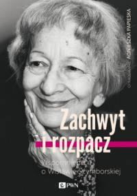 Zachwyt i rozpacz - Agnieszka Papieska