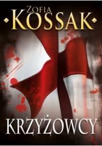 Krzyżowcy, tom 1 i 2 - Zofia Kossak-Szczucka