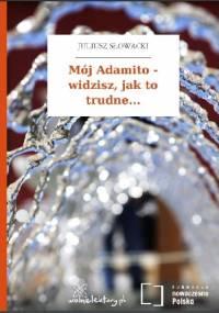 Mój Adamito - widzisz, jak to trudne... - Juliusz Słowacki