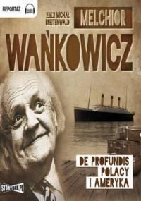 De profundis Polacy i Ameryka - Melchior Wańkowicz