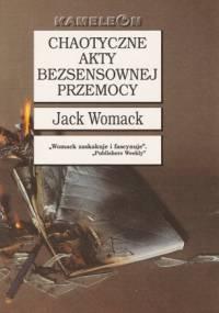 Chaotyczne akty bezsensownej przemocy - Jack Womack
