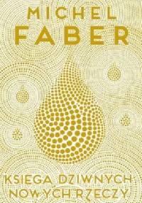 Księga dziwnych nowych rzeczy - Michel Faber
